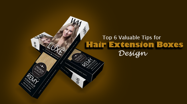 Top 6 Valuable Tips for Hair Extension Boxes Design